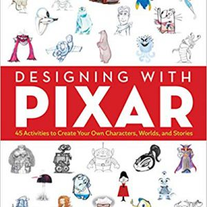 Designing with Pixar: 45 Activities to Create Your Own Characters, Worlds, and Stories